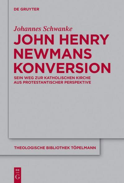 John Henry Newmans Konversion : Sein Weg zur katholischen Kirche aus protestantischer Perspektive - Johannes Schwanke