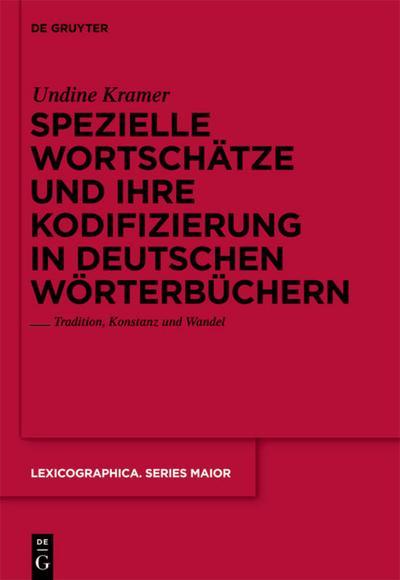 Spezielle Wortschätze und ihre Kodifizierung in deutschen Wörterbüchern : Tradition, Konstanz und Wandel - Undine Kramer