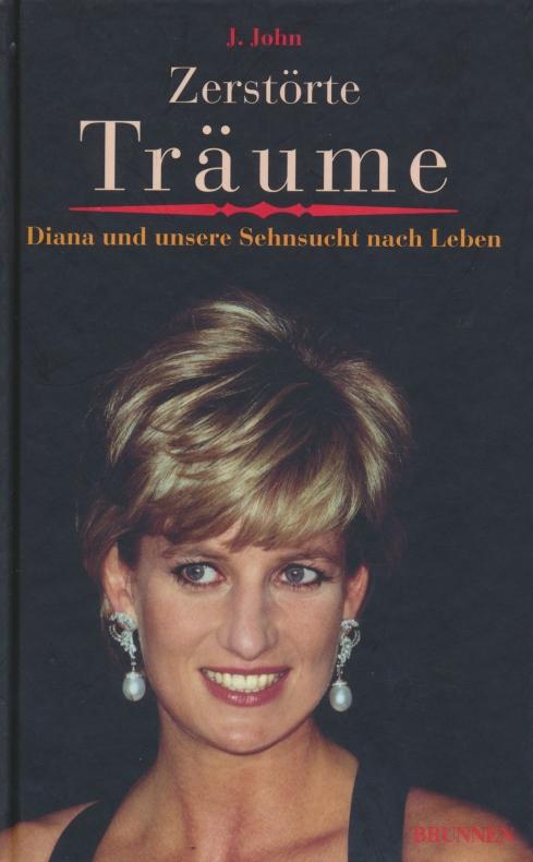 Zerstörte Träume: Diana und unsere Sehnsucht nach: John, J.
