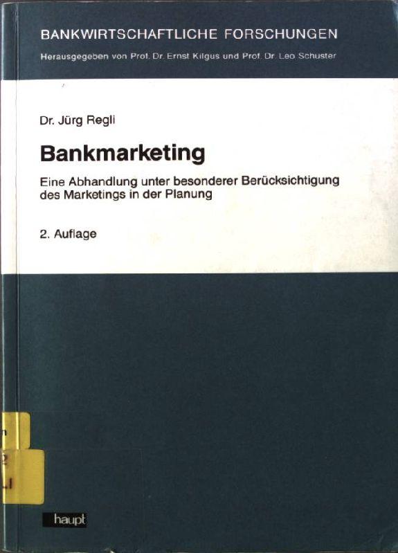 Bankmarketing : e. Abh. unter bes. Berücks.: Regli, Jürg: