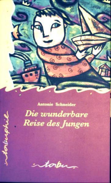 Die wunderbare Reise des Jungen (Erzählung) Tabuphil - Schneider, Antonie