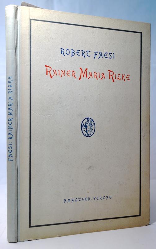 Rainer Maria Rilke. Zweite leicht veränderte Auflage: Faesi, Robert