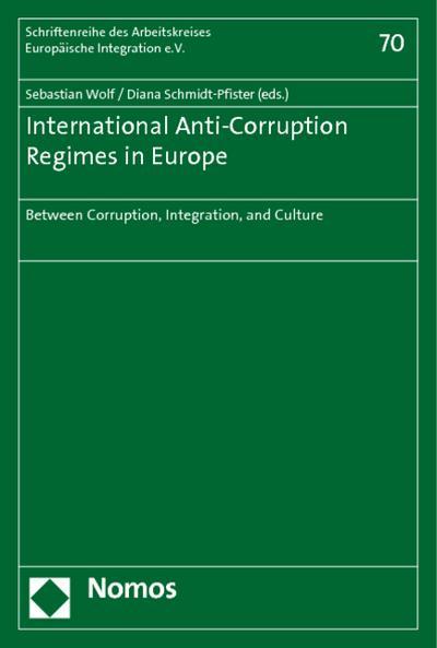International Anti-Corruption Regimes in Europe : Between Corruption, Integration, and Culture - Sebastian Wolf