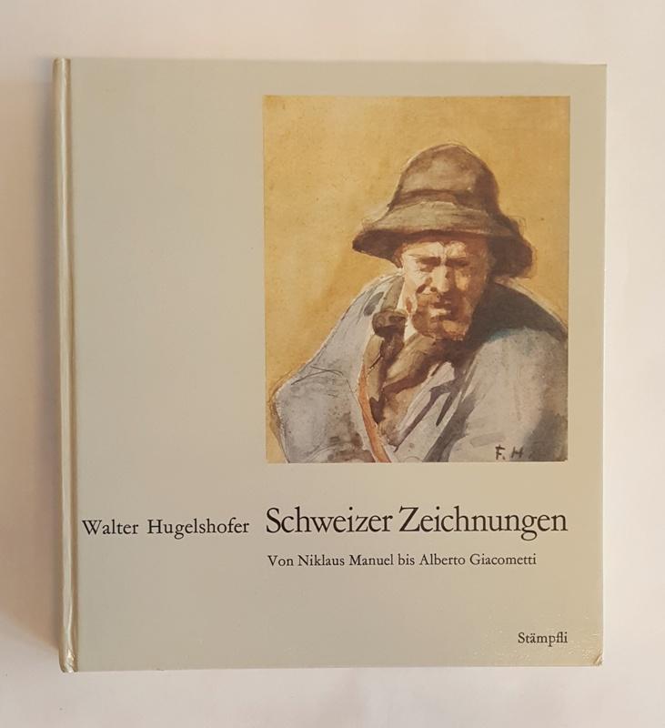Schweizer Zeichnungen. Von Nikolaus Manuel bis Alberto: Hugelshofer, Walter