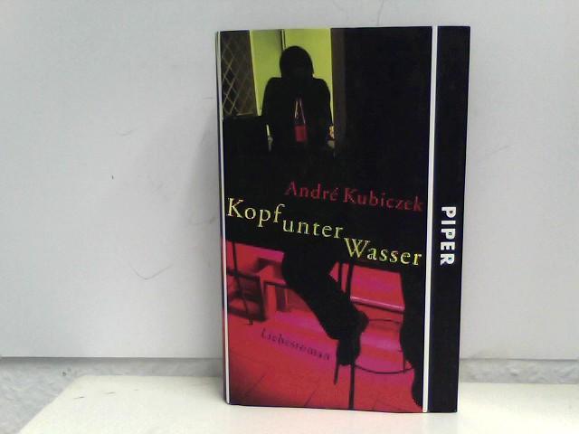 Kopf unter Wasser: Liebesroman: Kubiczek, Andre: