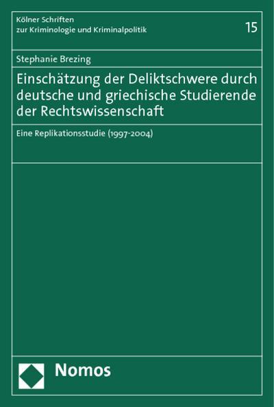 Einschätzung der Deliktschwere durch deutsche und griechische Studierende der Rechtswissenschaft : Eine Replikationsstudie (1997 - 2004) - Stephanie Brezing
