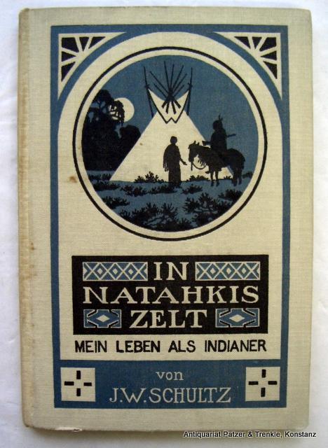 In Natahkis Zelt. Mein Leben als Indianer.: Schultz, J(ames) W(illard).