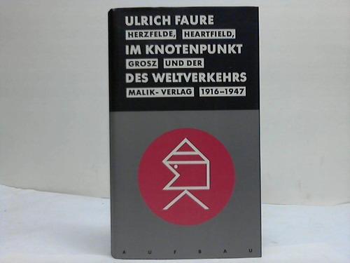 Im Knotenpunkt des Weltverkehrs. Herzfelde, Heartfield, Grosz: Faure, Ulrich