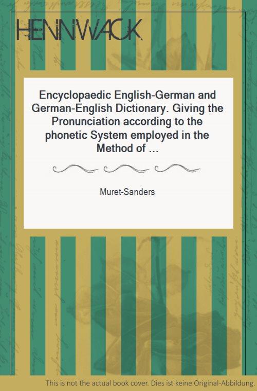 Encyclopaedic English-German and German-English Dictionary. Giving the: Muret-Sanders: