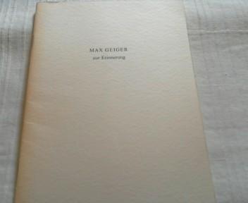 Max Geiger zur Erinnerung. Kleine Gedenkschrift mit: Geiger, Max: