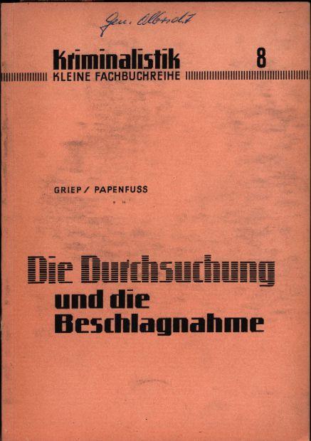 Die Durchsuchung und die Beschlagnahme,Kriminalistik, kleine Fachbuchreihe: Griep, Kurt; Papanfuß,
