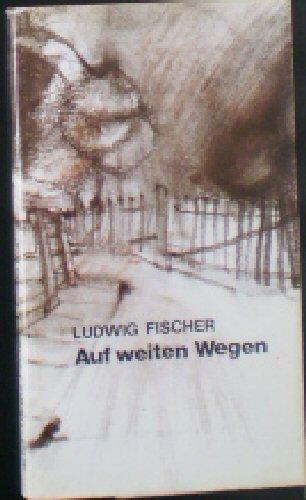 Auf weiten Wegen: Fischer, Ludwig