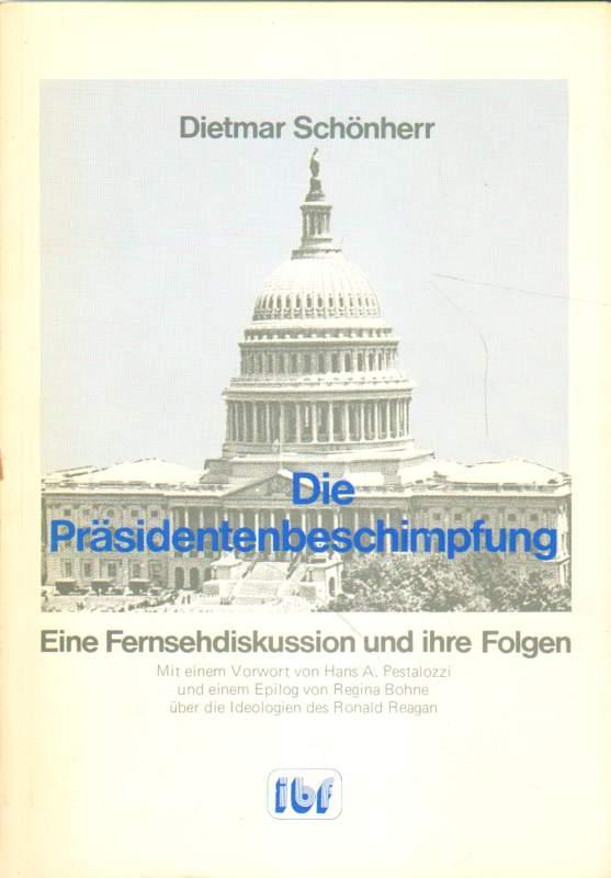 Die Präsidentenbeschimpfung.: Schönherr, Dietmar:
