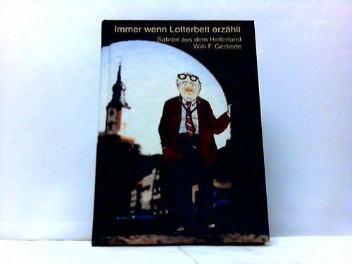 Immer wenn Lotterbett erzählt. Satiren aus dem: Gerbode, Willi F.