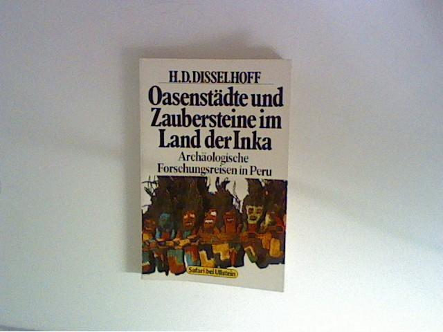 Oasenstädte und Zaubersteine im Land der Inka.: Disselhoff, Hans Dietrich:
