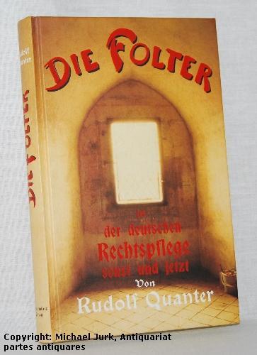 Die Folter - in der deutschen Rechtspflege: Quanter, Rudolf: