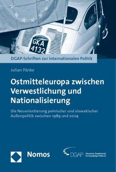 Ostmitteleuropa zwischen Verwestlichung und Nationalisierung : Die Neuorientierung polnischer und slowakischer Außenpolitik zwischen 1989 und 2004 - Julian Pänke