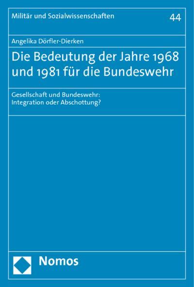 Die Bedeutung der Jahre 1968 und 1981 für die Bundeswehr : Gesellschaft und Bundeswehr: Integration oder Abschottung? - Angelika Dörfler-Dierken