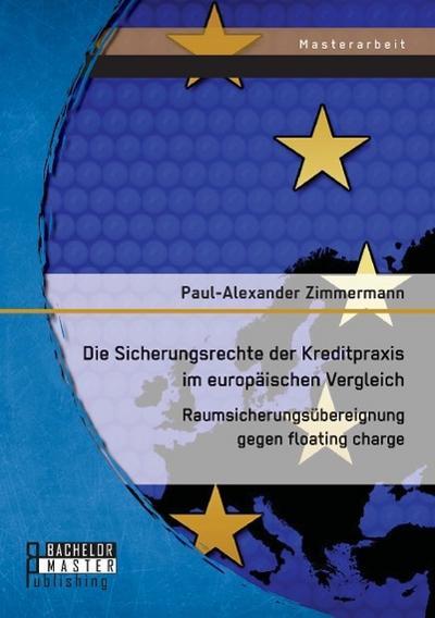 Die Sicherungsrechte der Kreditpraxis im europäischen Vergleich: Zimmermann Paul