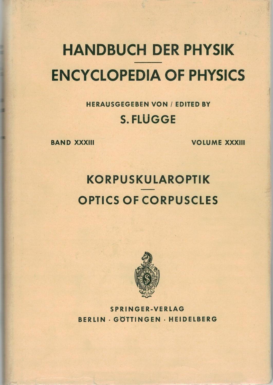 Handbuch der Physik. Band XXXIII Korpuskularoptik: Flügge, S. (Hrsg.)