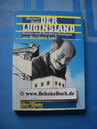 Der Luginsland. Hinter- und Vordergründiges aus Nürnberg-Land.: Beck, Herbert.