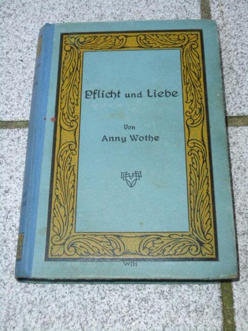 Pflicht und Liebe : Roman.: Wothe, Anny: