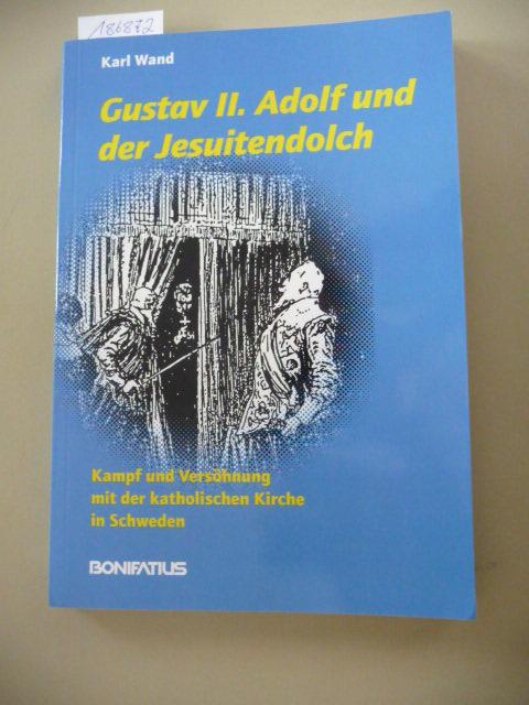 Gustav II. Adolf und der Jesuitendolch : Kampf und Versöhnung mit der katholischen Kirche in Schweden - Wand, Karl