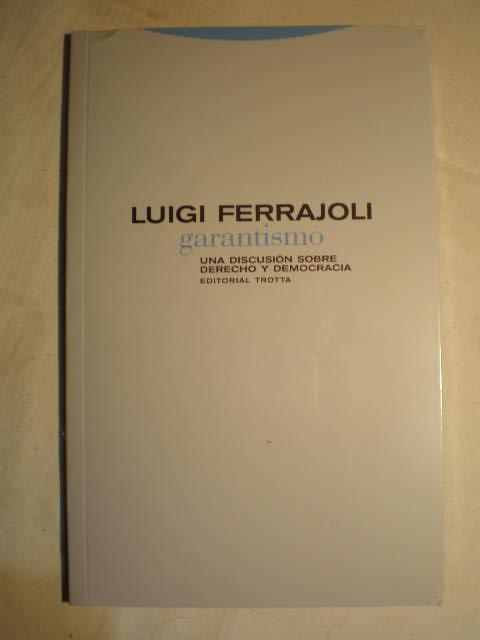 Garantismo. Una discusión sobre derecho y democracia - Luigi Ferrajoli