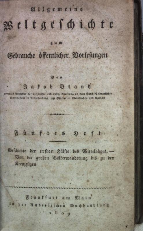 Allgemeine Weltgeschichte zum Gebrauche öffentlicher Vorlesungen: FÜNFTES: Brand, Jakob: