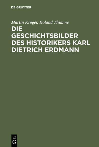 Die Geschichtsbilder des Historikers Karl Dietrich Erdmann: Martin Kröger