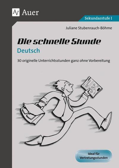 Die schnelle Stunde Deutsch : 30 originelle Unterrichtsstunden ganz ohne Vorbereitung - Juliane Stubenrauch