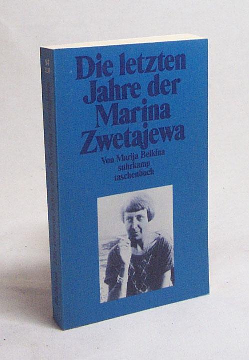 Die letzten Jahre der Marina Zwetajewa / Marija Belkina. Aus dem Russ. übertr. von Schamma Schahadat und Dorothea Trottenberg - Belkina, Marija