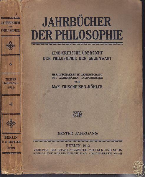 Jahrbücher der Philosophie. Eine kritische Übersicht der: FRISCHEISEN-KÖHLER, Max.