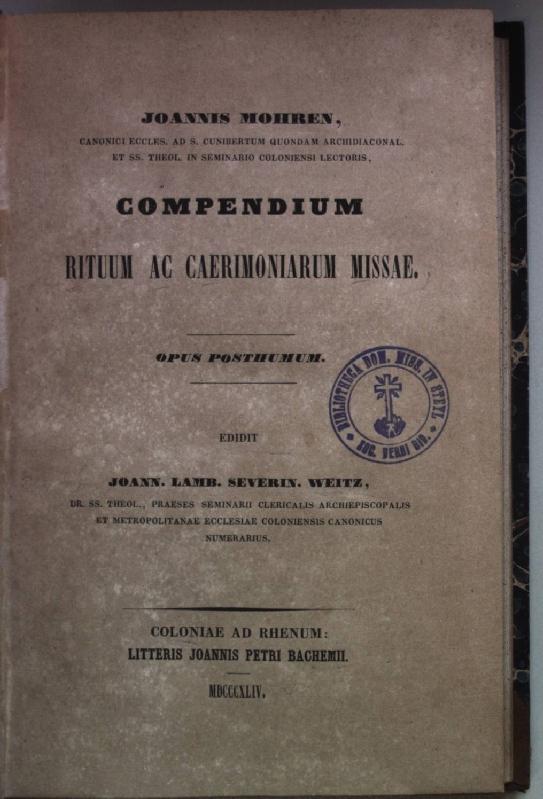 Compendium rituum ac caerimoniarum missae. Opus posthumum.: Mohren, Joannis und