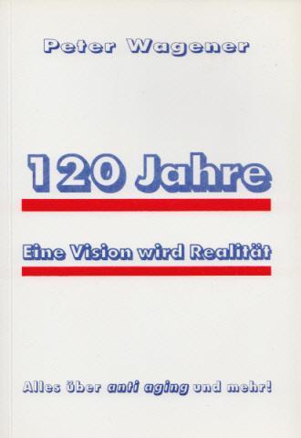 120 Jahre - eine Vision wird Realität.: Wagener, Peter: