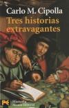 Tres historias extravagantes - Carlo M. Cipolla , y José Luis Gil Aristu