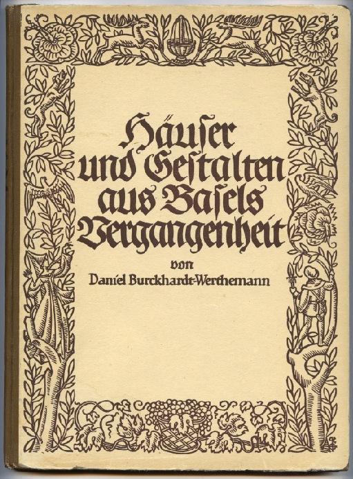 Häuser und Gestalten aus Basels Vergangenheit.: Burckhardt-Werthemann, Daniel.