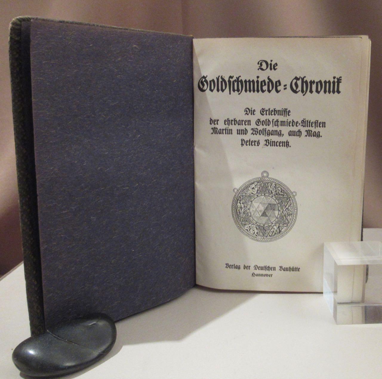 Die Goldschmiede-Chronik. Die Erlebnisse der ehrbaren Goldschmiede-Ältesten: Vincentz, Curt Rudolf.