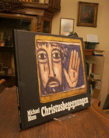 Christusbegegnungen : Christliche Tafelbilder.: Blum, Michael (Ill)