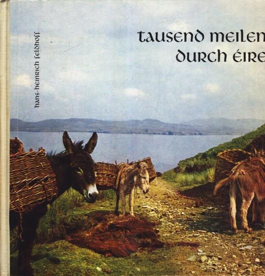 Tausend Meilen durch Eire ;.: Feldhoff, Hans-Heinrich [1908-2001]