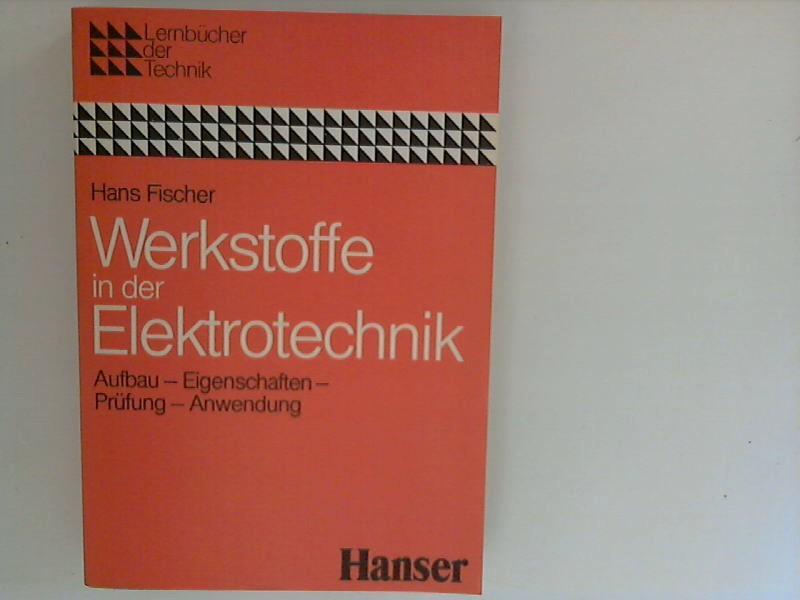 Werkstoffe in der Elektrotechnik : Aufbau, Eigenschaften,: Fischer, Hans: