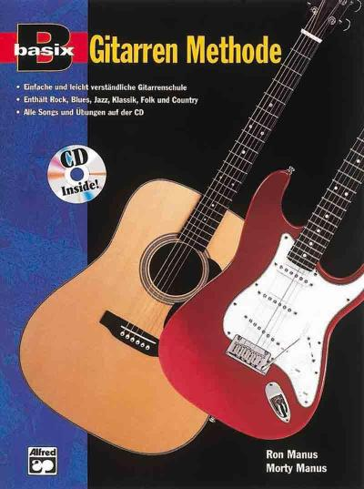 Basix Gitarren Methode, m. Audio-CD : Einfache und leicht verständliche Gitarrenschule. Enthält Rock, Blues, Jazz, Klassik, Folk und Country. Alle Songs und Übungen auf der CD - Ron Manus