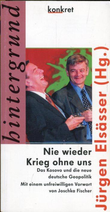 Nie wieder Krieg ohne uns. Das Kosovo: Elsässer, Jürgen (Hrsg.)