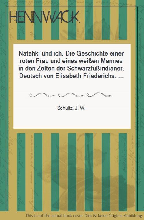 Natahki und ich. Die Geschichte einer roten: Schultz, J. W.: