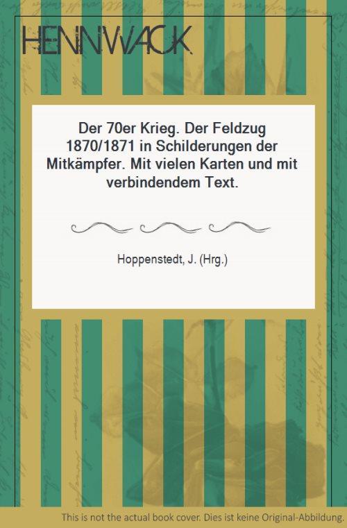Der 70er Krieg. Der Feldzug 1870/1871 in: Hoppenstedt, J. (Hrg.):