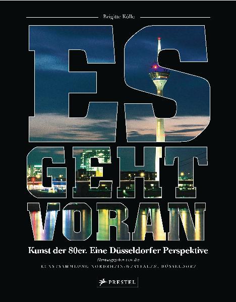 Es geht voran Kunst der 80er. Eine Düsseldorfer Perspektive - Kolle (Kölle) , Brigitte