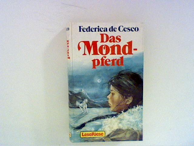 Das Mondpferd : vier Pferdegeschichten. Federica de: De Cesco, Federica: