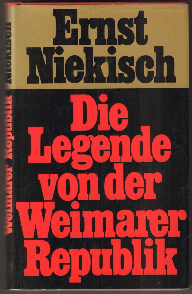 Die Legende von der Weimarer Republik.: Niekisch, Ernst: