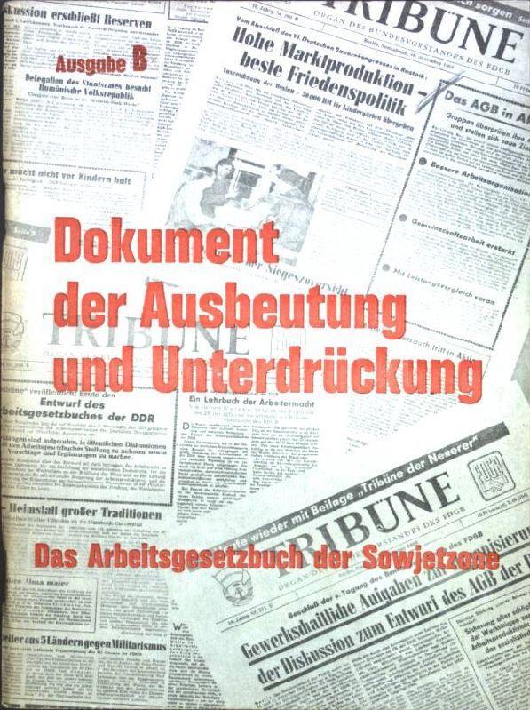 Ein Dokument der Ausbeutung und Unterdrückung: Das: Deutscher Gewerkschaftsbund (Hrsg.):