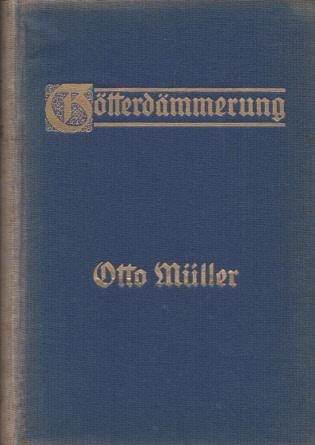Götterdämmerung. Eine dramatische Dichtung.: Müller, Otto: